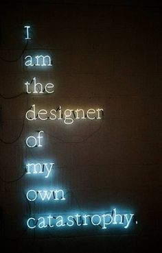 I am The Designer of My Own Catastrophy (Neon Sign)