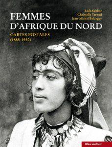 Femmes d'Afrique du Nord – Cartes postales (1885-1930)-Troisième édition augmentée -Leïla Sebbar, Christelle Taraud, Jean-Michel Belorgey