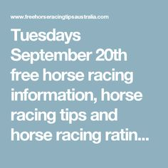 Tuesdays September 20th free horse racing information, horse racing tips and…
