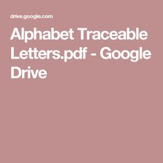 Alphabet Traceable Letters.pdf - Google Drive