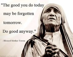 Mother Teresa.                                                                                                                                                      More