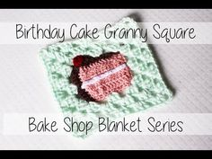 Crochet Slice of Birthday Cake Granny Square | Bake Shop Blanket Series | Sewrella - YouTube