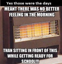 Especially if you'd spent years waiting for the coal one to catch and draw and actually produce heat in the mornings!