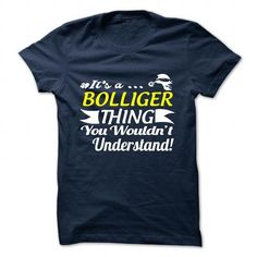 nice BOLLIGER t shirt, Its a BOLLIGER Thing You Wouldnt understand