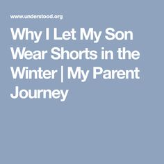 Why I Let My Son Wear Shorts in the Winter | My Parent Journey
