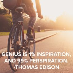 Genius is 1% inspiration, and 99% perspiration. -Thomas Edison #inspiration #quote #persevere