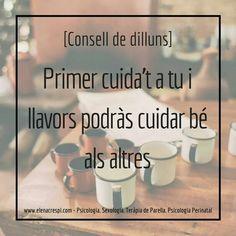 [Consell de dilluns] Per a poder cuidar als altres, primer ens hem de cuidar a nosaltres.  www.elenacrespi.com Take Care, Therapy, Psicologia