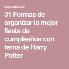 31 Formas de organizar la mejor fiesta de cumpleaños con tema de Harry Potter