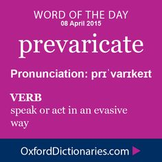 prevaricate (verb): speak of act in an evasive way. Word of the Day for 8 April 2015. #WOTD #WordoftheDay #prevaricate