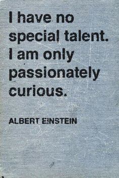Motivational Quotes QUOTATION – Image : Quotes about Motivation – Description inspirational-quote-for-students-Albert-Einstein-passionately-curious.jpg Sharing is Caring – Hey can you Share this Quote ! The Words, Cool Words, Great Quotes, Quotes To Live By, Inspirational Quotes, Motivational Quotes, Smart Quotes, Positive Quotes, Will Power Quotes