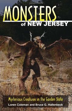 Monsters of New Jersey: Mysterious Creatures in the Garden State (Monsters (Stackpole)) by Loren Coleman, http://www.amazon.com/dp/0811735966/ref=cm_sw_r_pi_dp_4-kBqb0SHK7QW
