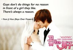 "Boys Over Flowers quotes : Yun Ji Hoo : Kim Hyun Joong ""Guys don't do things for no reason in front of a girl they like. There's always a reason."""