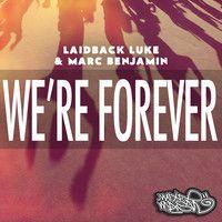 Laidback Luke & Marc Benjamin - We're Forever by LaidbackLuke on SoundCloud