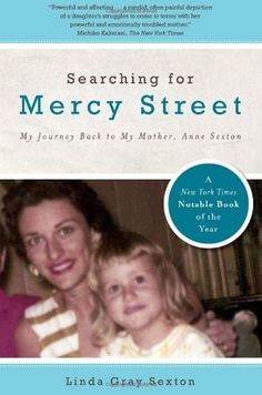 Searching for Mercy Street: My Journey Back to My Mother, Anne Sexton: Linda Gray Sexton