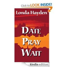 Date Pray Wait by Londa Hayden -This post is shared courtesy of Donna McBroom-Theriot of My Life. One Story at a Time | Ruby For Women