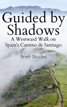 Guided by Shadows: A Westward Walk on Spain's Camino de Santiago: Brett Stuckel: Amazon.com: Kindle Store