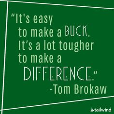 Something to remember this Labor Day! - It's easy to make a buck. It's a lot tougher to make a difference. Do What Is Right, Thats The Way, Work Quotes, Me Quotes, Success Quotes, Best Business Quotes, Tom Brokaw, Golden Rule, Keep Trying
