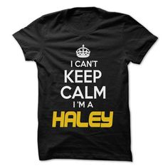 Keep Calm I am ... HALEY - Awesome Keep Calm Shirt ! - #gift for guys #mothers day gift. BEST BUY => https://www.sunfrog.com/Hunting/Keep-Calm-I-am-HALEY--Awesome-Keep-Calm-Shirt-.html?68278