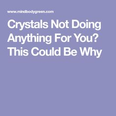 Crystals Not Doing Anything For You? This Could Be Why