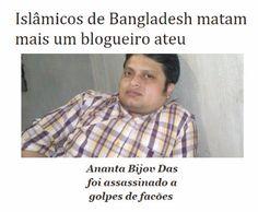 http://www.paulopes.com.br/2015/05/islamicos-de-bangladesh-matam-mais-um-blogueiro-ateu.html