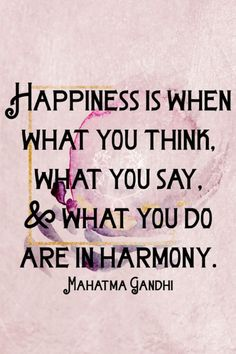 Happiness is when what you think what you say and what you do are in harmony.- Mahatma Gandhi   71/365  qotd 365project gandhi mahatma gandhi quote of the day motivational quotes inspiring quotes graphic design happiness is