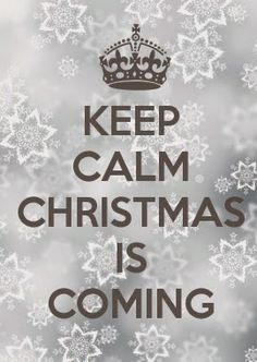 KEEP CALM CHRISTMAS IS COMING..