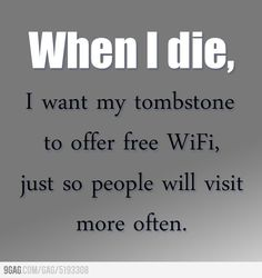 That's what I'm gonna do when I die