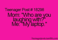 lmao my mom always thinks i'm going crazy when she hears me laughing... PINTEREST MOM
