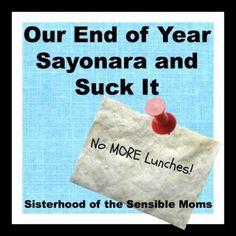 End of school year sayonara! Humor | Sisterhood of the Sensible Moms