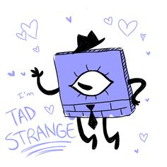 """only time will tell if he's real or not well he's real we know there will be a character named """"Tad Strange"""" we just don't know if he's a demon now or B. Tad Strange, Toys For Us, Mabill, Gravity Falls Au, Fairly Odd Parents, Bipper, Fan Theories, Bill Cipher, Night Vale"""