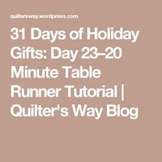 31 Days of Holiday Gifts: Day 23–20 Minute Table Runner Tutorial | Quilter's Way Blog