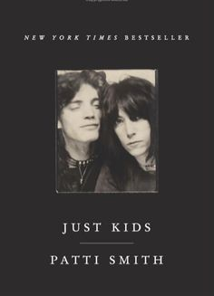 Just Kids - Patti Smith. Smith's memoir is about falling in love — with a man, with New York, with her adult self — and will make you long for a New York that you never knew.