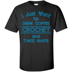 I Just Want to Drink Coffee Crochet and take naps  T-Shirt
