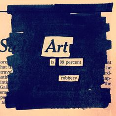 art is 99 percent robbery | Austin Kleon