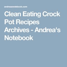 Clean Eating Crock Pot Recipes Archives - Andrea's Notebook