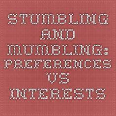 Stumbling and Mumbling: Preferences vs interests