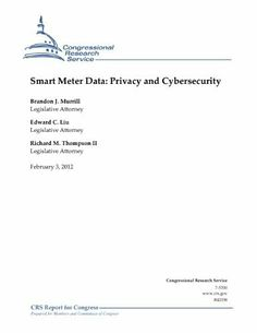 Smart Meter Data: Privacy and Cybersecurity by Brandon J. Murrill. $0.99. Publisher: Congressional Research Service (February 3, 2012). 92 pages