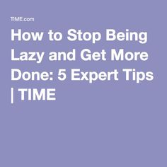 How to Stop Being Lazy and Get More Done: 5 Expert Tips | TIME