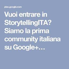 Vuoi entrare in StorytellingITA? Siamo la prima community italiana su Google+…