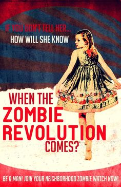 If you don't tell her..how will she know When the #Zombie Revolution comes? - Be a man! Join your neighborhood zombie watch now!