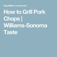 How to Grill Pork Chops | Williams-Sonoma Taste