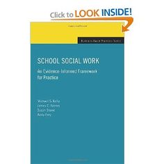 Amazon.com: School Social Work: An Evidence-Informed Framework for Practice (Evidence-Based Practices) (9780195373905): Michael S. Kelly, James C. Raines, Susan Stone, Andy Frey: Books