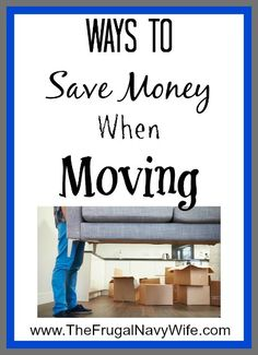 Ways to Save Money When Moving, As a Navy Wife i have some great tricks up my sleeve to save money on any move!
