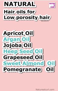 Oils to use for low porosity natural hair. Avoid heavy oils: castor oil, coconut oil, olive oil.