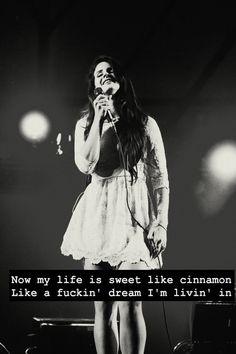 Lana Del Rey - Radio _ Now my life is sweet like cinnamon. Like a fuckin' dream I'm livin' in.