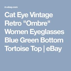 "Cat Eye Vintage Retro ""Ombre"" Women Eyeglasses Blue Green Bottom Tortoise Top   eBay"