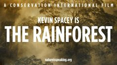 Nature Is Speaking: Kevin Spacey is The Rainforest. A Conservation International film.