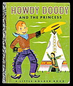 Golden Book Howdy Doody the Princess Edward Kean art Art Seiden 1952 Old Children's Books, Vintage Children's Books, Good Books, My Books, Vintage Kids, Retro Kids, Teen Books, Vintage Stuff, Howdy Doody