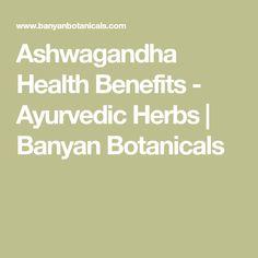 Ashwagandha Health Benefits - Ayurvedic Herbs   Banyan Botanicals