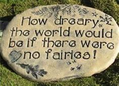 How dreary the world would be if there were no fairies